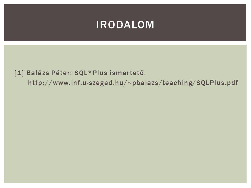 Irodalom [1] Balázs Péter: SQL*Plus ismertető.